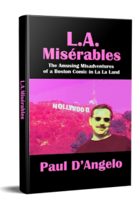 L.A. Misérables: The Amusing Misadventures of a Boston Comic in La La Land